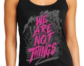 Mad Max Tank -  Fury Road Tank - We Are Not Things Tank Top - Mad Max Shirt - Fury Road Shirt -  Imperator Furiosa Tank Top - Furiosa Shirt