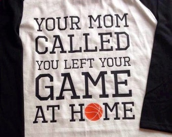Your mom called... Basketball fan favorite, available in sizes S-3XL in numerous color options