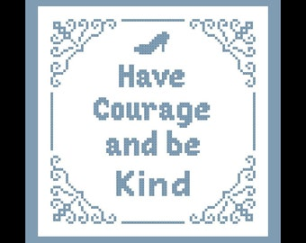 """Cinderella Cross Stitch Pattern """"Have Courage and be Kind"""" from Disney's New Cinderella Movie - Disney Movie Quote, Disney X Stitch Phrase"""