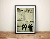 Feel Alright // A Hard Day's Night Alternate Movie Poster // Factory, Silhouettes and Vintage Typographic Print