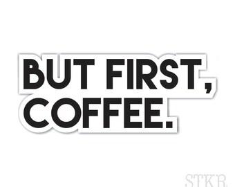 but first, coffee die cut sticker by Stickerfiend