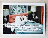Blank Greeting Card - #57B - I'm Playing That Game Where The Floor is Made of Lava, so I Obviously Can't Get Out of my Bed or I'll Die