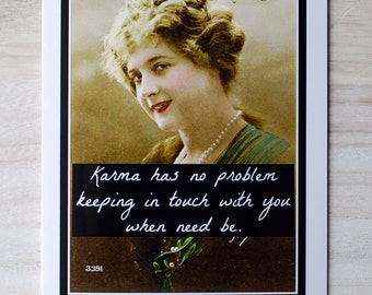Card #256 - Greeting Card - Karma Has No Problem Keeping In Touch With You When Need Be