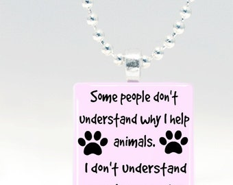 Some people don't understand why I help animals Pendant