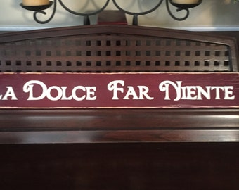 La Dolce Far Niente SIGN in Italian The Sweetness of Doing Nothing Plaque Wooden Rustic Distressed Hand Painted Art You Pick Color