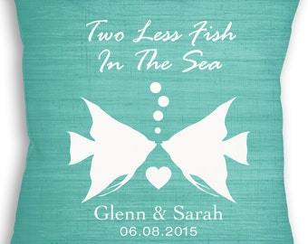 Two Less Fish in the Sea - Fish Pillow - Custom Pillow - Beach Wedding - Personalized Wedding Gift - Bridal Shower Gift - Engagement Gift
