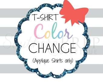 CUSTOM COLOR CHANGE - Addition to your purchase - Applique Shirts only