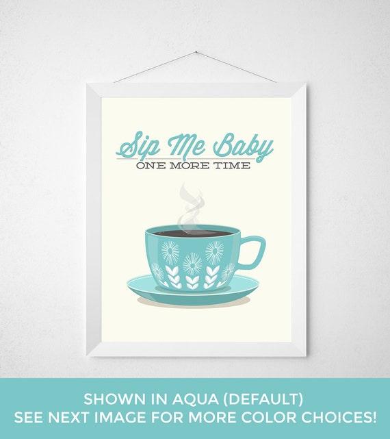 Coffee Tea Print Typography - Sip Me Baby - Poster wall art decor kitchen cup aqua mid-century modern espresso funny kitchen quote print