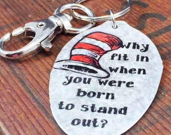 "Dr. Seuss ""Why fit in when you were born to stand out"" Keychain Spoon Jewelry, Dr. Seuss Hat Keychain Gift for unique friend , Recycled Art"