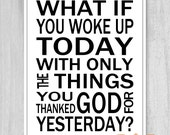 Printable Print Quote What If You Woke Up Today Thankful Saying Digital Download Printable File Christian Art Print Black White POSTER Size