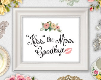 Kiss the Miss Goodbye Sign // INSTANT DOWNLOAD // Printable // 8x10 // Bridal Shower Sign // Wedding // #PBP91
