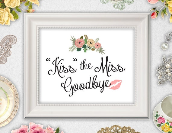 kiss the miss goodbye sign      instant download      printable