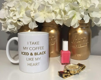 I Take My Coffee Iced And Black Like My Heart Mug