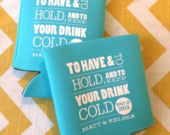 To Have and To Hold and to Keep your DRINK cold, Wedding favor for family wedding, funny wedding coolie, have hold drink holder (300 qty)