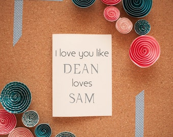 I Love You Like Dean Loves Sam Supernatural Card