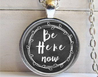 Be Here Now Necklace, Inspirational Jewelry, Quote Jewelry, Be Here Now Pendant, Art Pendant
