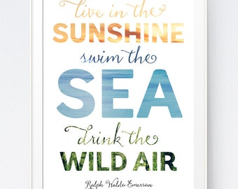 Live in the Sunshine, Swim the Sea, Drink the Wild Air, Quote Art Print, Inspirational Wall Art, Motivational Poster, INSTANT DOWNLOAD