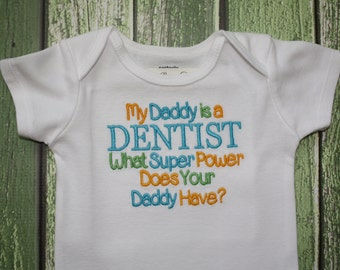 My Daddy is a DENTIST What Super Power Does Your Daddy Have? machine embroidery design on a bib, onesie, or shirt.