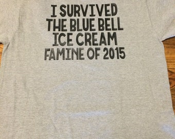 I survived the blue bell ice cream famine tshirt