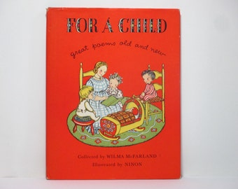 For a Child: Great Poems Old and New ~ Collected by Wilma McFarland Illustrated by Ninon 1947 Vintage Children's Poetry Book