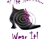 If Thrre Shoe Fits.. Humorous Print... Great Gift Idea...Print