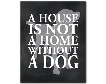 Wall Art for dog lovers - A house is not a home without a dog - Typography Wall Art - dog silhouette - Word Art - Inspirational Print