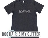 WOMEN'S Soft Blend Tee | Dog Hair is My Glitter Vneck | Dog Lover | Dog Sitter | Dog Groomer | Dog Gift | I Heart My Dog | Poodle | Pug