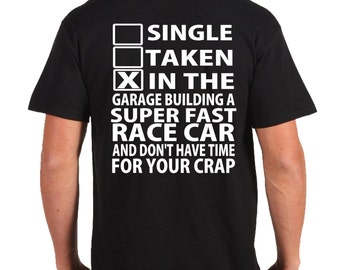 Single Taken in the Garage building a super fast race car  and dont have time for your Crap Black shirt