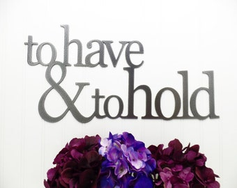 To Have & To Hold Metal Sign - Silver, 20x10, Wedding Sign, Wedding Decor, Wall Hanging, Wall Art, Metal Sign, Sign