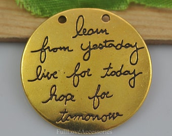 "5pcs 29mm Antique Gold Hand stamped ""Learn From Yesterday,Live For Today, Hope For Tomorrow "" Necklace Charms Pendant"