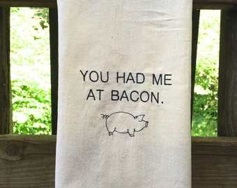 Tea Towel, You Had Me At Bacon, Housewarming Gift, Wedding Favor, Kitchen Decor, Flour Sack Dish Cloth