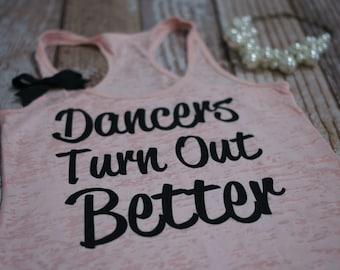 Burnout Tank Top. Dancers Turn Out Better. Dance Tank Top. Ballet. Cheer. Dance Shirt. Workout Shirt.