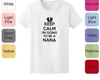 Keep  Calm I'm Going to Be a Nana Ladies T-Shirt 2000L - KC-99