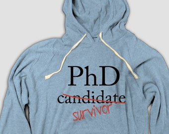 Funny PhD T-shirt Pullover Tee with Hood and front pockets,Great t-shirt for someone who has finished (survived) a PhD program