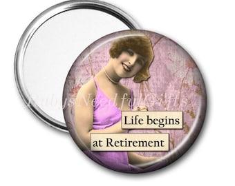 RETIREMENT Mirror, Pocket Mirror,  Retirement Gift for Women, Purse Mirror, Retirement gift, birthday, Life Begins, CHOOSE 2.25 or 3.5 Inch.