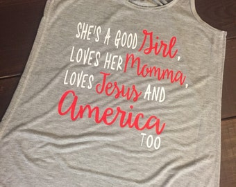Shes a Good Girl, Loves her Momma, Jesus and America Too - American Tee - Fourth of July - Flowy Tank