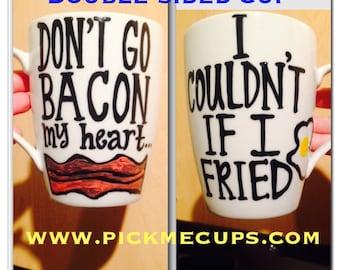 Bacon and egg mug. Dont go bacon my heart. I couldn't if I fried.  Funny mugs - double sided- one mug
