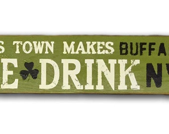 Rustic this town makes me drink Buffalo, NY wooden sign