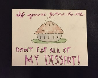 Don't Eat All Of My Dessert! Greeting Card