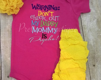 Warning: Don't check out my Daddy Mommy is psycho  shirt or body suit, legwarmers and headband