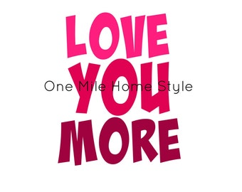 Love You More - Printable Art