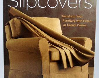 The Complete Photo Guide To Slipcovers Edited by Linda Neubauer