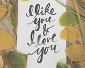 I Like You and I Love You - Brush lettering art print