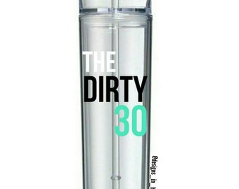 The Dirty 30 Skinny 16oz Tumbler, Birthday Girl, Cup, Gift, Plastic.