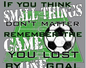 If You Think Small Things Don't Matter Soccer Short Sleeve T-Shirt Sports