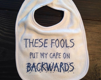 Huge Sale! These fools put my cape on backwards Bib funny baby shower gift bib