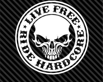 Live Free Ride Hardcore Motorcycle Vinyl Sign Decal Sticker / Sizes and Colors
