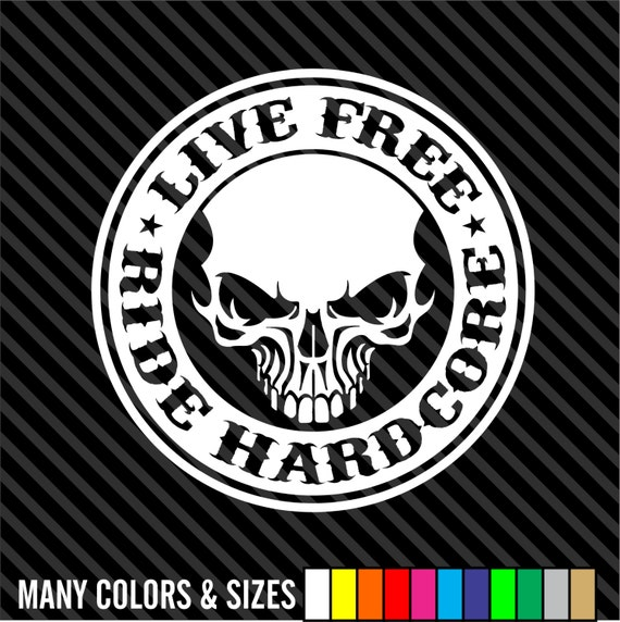 Live Free Ride Hardcore Motorcycle Vinyl Sign Decal Sticker-8403