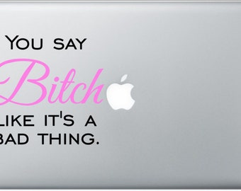 You Say B&*%h Quote Laptop Decal