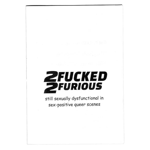 2FUCKED 2FURIOUS (FUCKED #2)  - on being sexually dysfunctional in sex-positive queer scenes